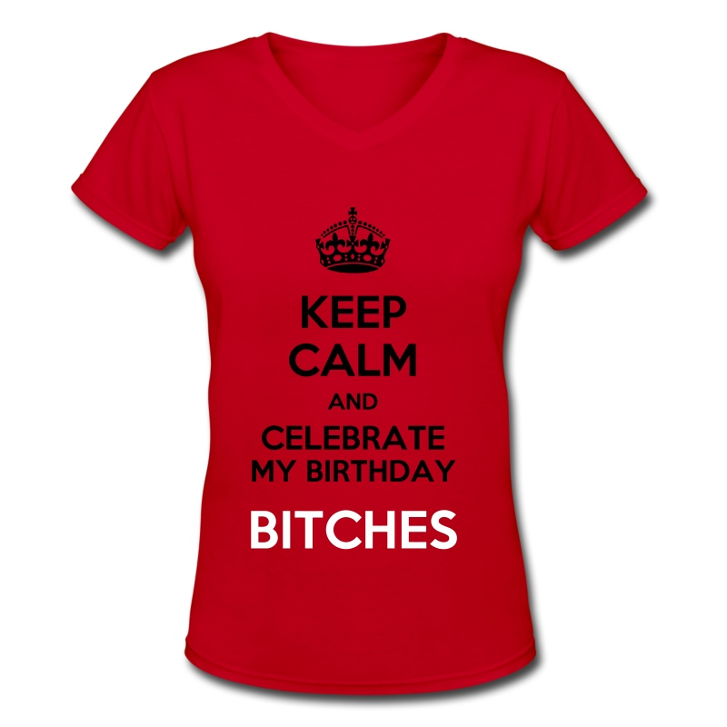The Tamykka !! Keep Calm and Celebrate my bday bitches - Women's V-Neck T-Shirt
