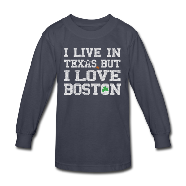 I Live in Texas But I Love Boston Kids' Shirts