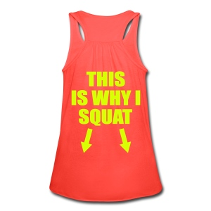 This is Why I Squat - Women's Flowy Tank Top by Bella