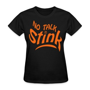 No Talk Stink - Women's T-Shirt