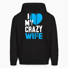 I LOVE my CRAZY Wife Hoodies
