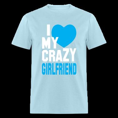 I LOVE my CRAZY Girlfriend  T-Shirts