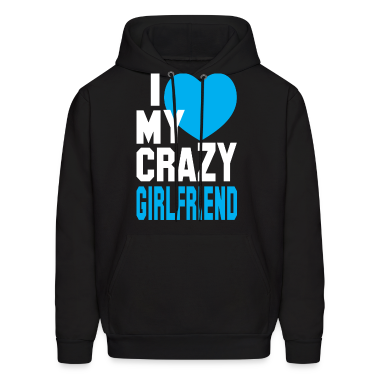 I LOVE my CRAZY Girlfriend  Hoodies