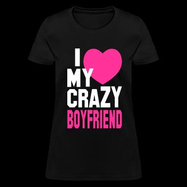 I LOVE my CRAZY Boyfriend Women's T-Shirts