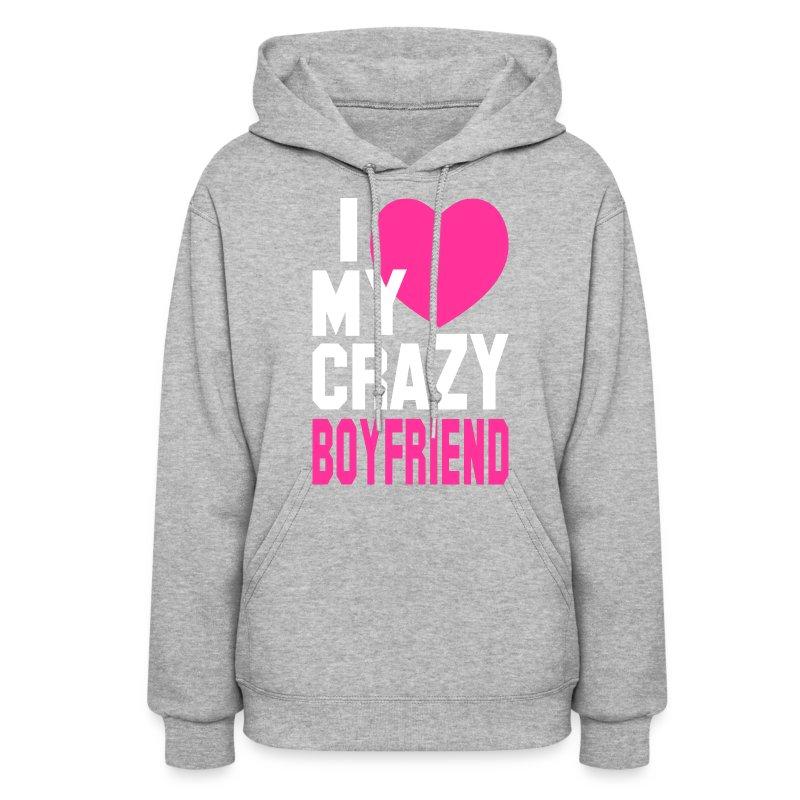 I LOVE my CRAZY Boyfriend Hoodie   Spreadshirt