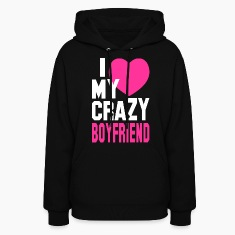 I LOVE my CRAZY Boyfriend Hoodies