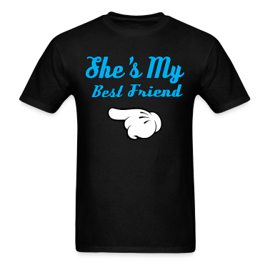 She is my Best Friend T-Shirts
