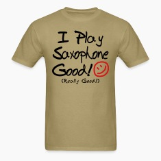 I Play Saxophone Good! (Men's)