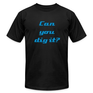 Can you dig it? - Men's Fine Jersey T-Shirt