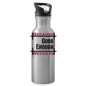 Good Enough Never Is Thirst Quencher - Water Bottle