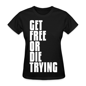 Get Free or Die Trying - Classic Fit - Women's T-Shirt