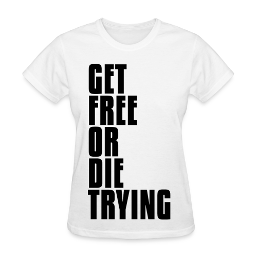 Get Free or Die Trying  - Women's T-Shirt