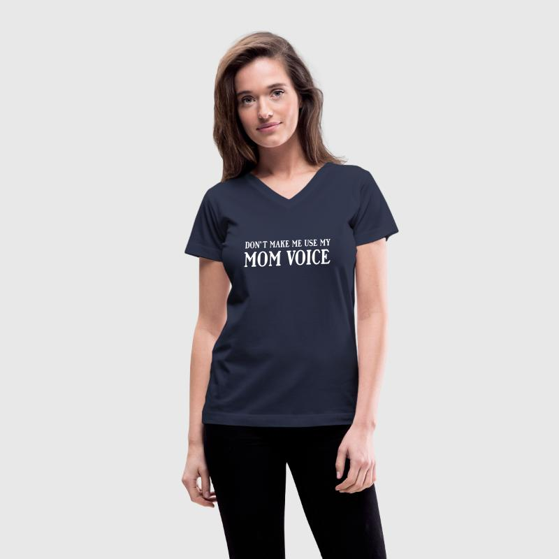 Don't make me use my mom voice Women's T-Shirts - Women's V-Neck T-Shirt