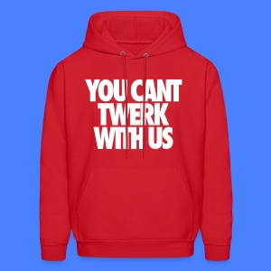 You Can't Twerk With Us Hoodies - Men's Hoodie