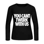 Long Sleeve Shirts ~ Women's Long Sleeve Jersey T-Shirt ~ You Can't Twerk With Us Long Sleeve Shirts