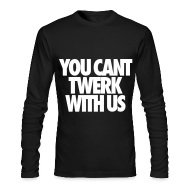 Long Sleeve Shirts ~ Men's Long Sleeve T-Shirt by Next Level ~ You Can't Twerk With Us Long Sleeve Shirts