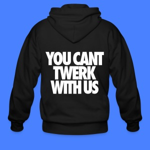 You Can't Twerk With Us Zip Hoodies & Jackets - Men's Zip Hoodie