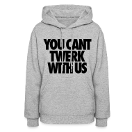Hoodies ~ Women's Hoodie ~ You Can't Twerk With Us Hoodies