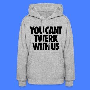 You Can't Twerk With Us Hoodies - Women's Hoodie