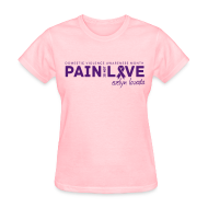 T-Shirts ~ Women's T-Shirt ~ Pain is not Love