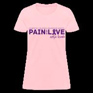 Women's T-Shirts ~ Women's T-Shirt ~ Pain is not Love