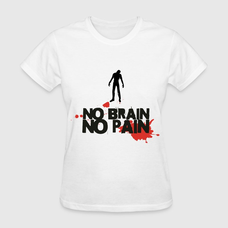 Zombie.No.Brain.No.Pain - Women's T-Shirt