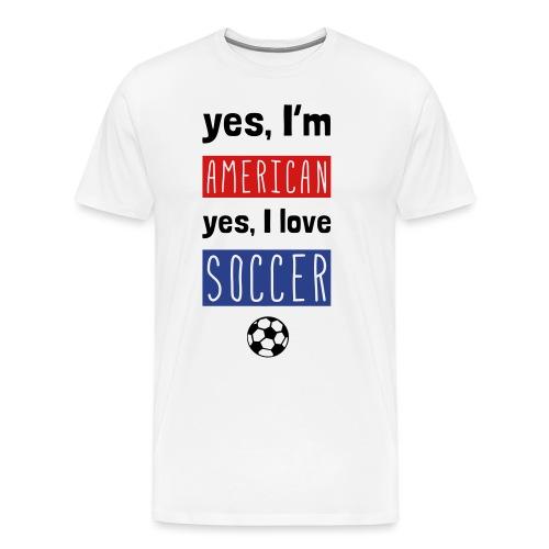 Yes I'm American, Yes I Love Soccer T-Shirt - Men's Premium T-Shirt