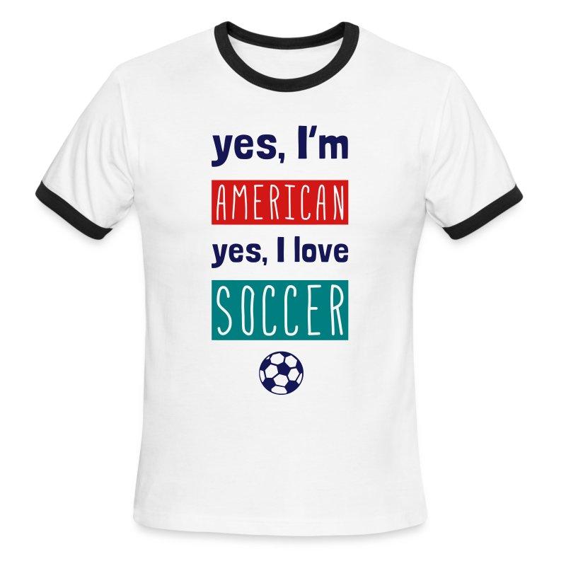 Yes I'm American, Yes I Love Soccer T-Shirt - Men's Ringer T-Shirt