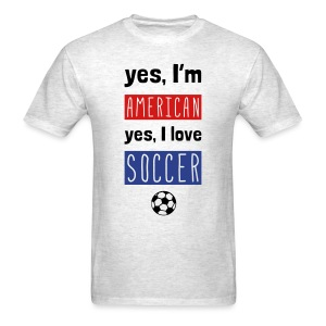 Yes I'm American, Yes I Love Soccer T-Shirt - Men's T-Shirt