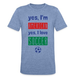 Yes I'm American, Yes I Love Soccer T-Shirt - Unisex Tri-Blend T-Shirt by American Apparel