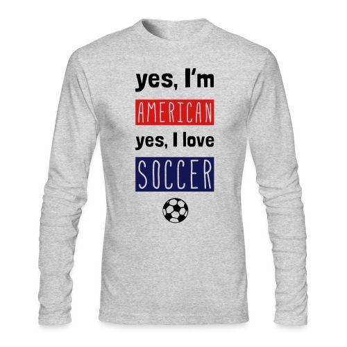 Yes I'm American, Yes I Love Soccer T-Shirt - Men's Long Sleeve T-Shirt by Next Level
