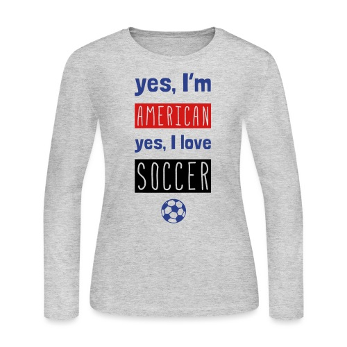 Yes I'm American, Yes I Love Soccer Women's T-Shirt - Women's Long Sleeve Jersey T-Shirt
