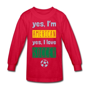 Yes I'm American, Yes I Love Soccer T-Shirt - Kids' Long Sleeve T-Shirt