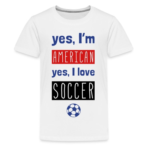 Yes I'm American, Yes I Love Soccer Women's T-Shirt - Kids' Premium T-Shirt