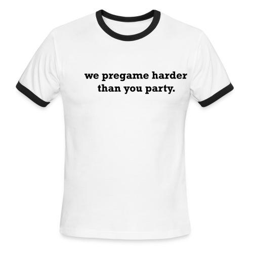 we pregame harder - Men's Ringer T-Shirt