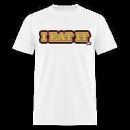 T-Shirts ~ Men's T-Shirt ~ I Eat It