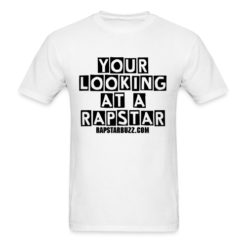 YOUR LOOKING AT A RAPSTAR (black letter print) - Men's T-Shirt