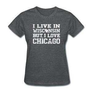 Live Wisconsin Love Chicago - Women's T-Shirt