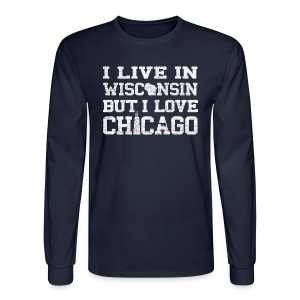Live Wisconsin Love Chicago - Men's Long Sleeve T-Shirt