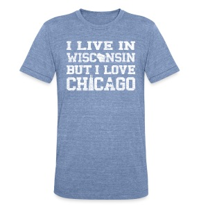 Live Wisconsin Love Chicago - Unisex Tri-Blend T-Shirt by American Apparel