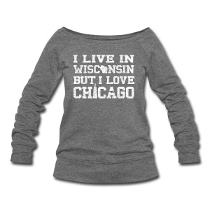 Live Wisconsin Love Chicago - Women's Wideneck Sweatshirt