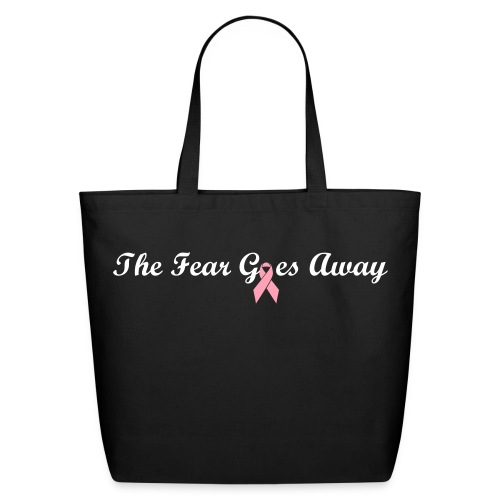 The Fear Goes Away - $5 per bag will be donated to Breast Cancer Awareness - Eco-Friendly Cotton Tote