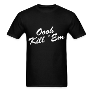 T-Shirts ~ Men's T-Shirt ~ Oooh Kill Em T Shirt