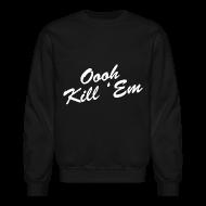 Long Sleeve Shirts ~ Men's Crewneck Sweatshirt ~ Oooh Kill Em Crewneck Sweatshirt