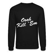 Long Sleeve Shirts ~ Men's Crewneck Sweatshirt ~ Oooh Kill Em Crewneck Sweatshirt