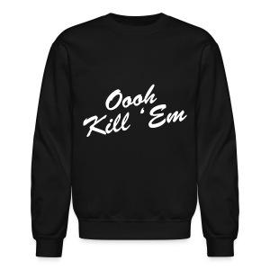 Oooh Kill Em Crewneck Sweatshirt - Crewneck Sweatshirt