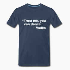 Trust Me You Can Dance. Vodka T-Shirts