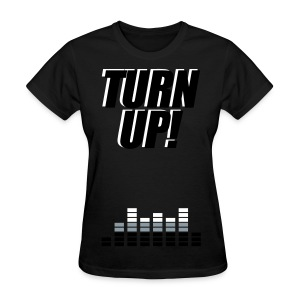 Turn up  - Women's T-Shirt