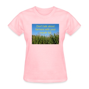 'Don't talk about farmers with your mouth full' Women's T - Women's T-Shirt