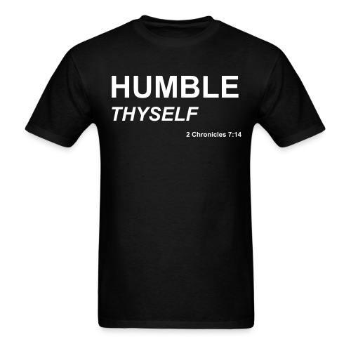 Humble Thyself -2 Chronicles 7:14  - Men's T-Shirt